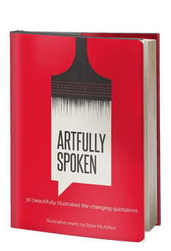 Artfully Spoken: 30 Beautifully Illustrated Life Changing Quotations