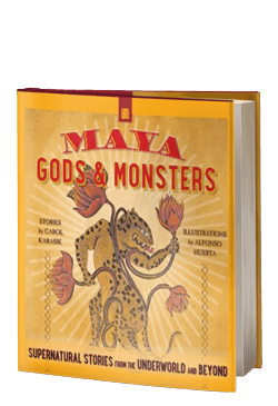 Maya Gods and Monsters: Supernatural Stories from the Underworld and Beyond