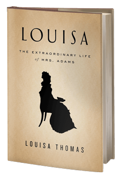 Louisa: The Extraordinary Life of Mrs. Adams