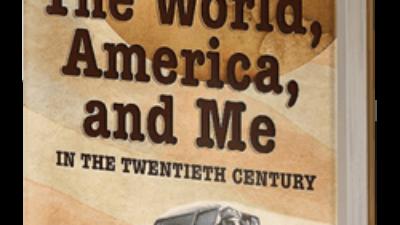 The World, America, and Me in the Twentieth Century